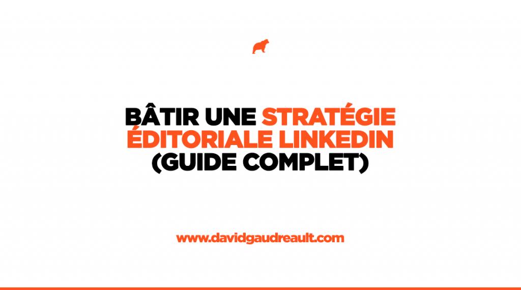 Comment bâtir une stratégie éditoriale LinkedIn